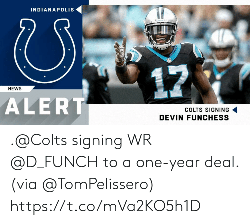 Indianapolis Colts, Devin Funchess, and Memes: INDIANAPOLIS  17  NEWS  ALERT  COLTS SIGNING  DEVIN FUNCHESS .@Colts signing WR @D_FUNCH to a one-year deal. (via @TomPelissero) https://t.co/mVa2KO5h1D
