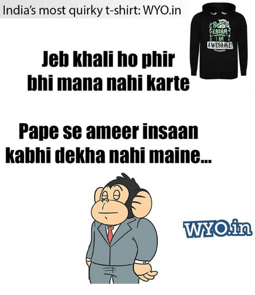Memes, India, and Siam: India's most quirky t-shirt: ,in  KASAM  SIAM  AWESOME  Jeb Khali ho phir  bhi mananahi karte  Pape se ameer insaan  kabhi dekha nahi maine...  WOain.