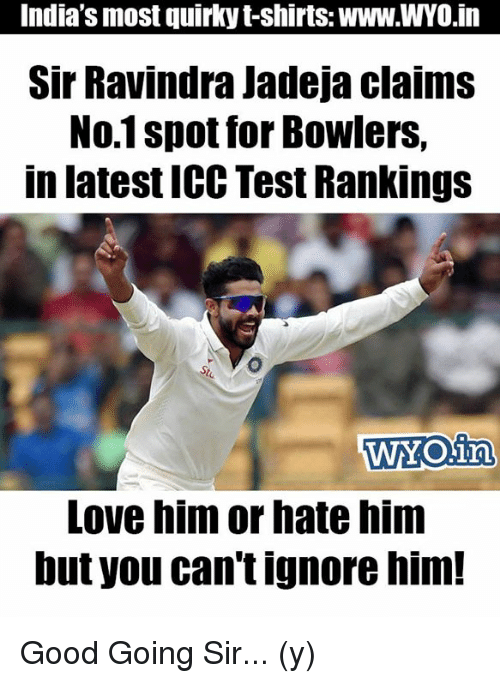 Memes, 🤖, and Icc: India's most quirky t-shirts: www.WYO in  Sir Ravindra Jadeja claims  No.1 spot for Bowlers,  in latest ICC Test Rankings  WYOSn  Love him or hate him  but you can't ignore him! Good Going Sir... (y)