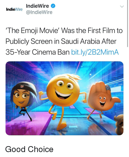 Emoji, Good, and Movie: Indiewire  IndieWire @lndieWire  The Emoji Movie' Was the First Film to  Publicly Screen in Saudi Arabia After  35-Year Cinema Ban bit.ly/2B2MimA