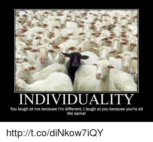 Individuality You Laugh At Me Because Im Different L Laugh At You