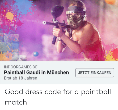 Dress, Good, and Match: INDOORGAMES.DE  Paintball Gaudi in München  JETZT EINKAUFEN  Erst ab 18 Jahren Good dress code for a paintball match