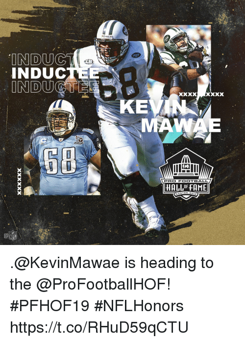 Football, Memes, and Pro: INDUCT  INDUC  XxxX  6B  PRO FOOTBALL  HALLOF FAME  CANTO .@KevinMawae is heading to the @ProFootballHOF! #PFHOF19 #NFLHonors https://t.co/RHuD59qCTU