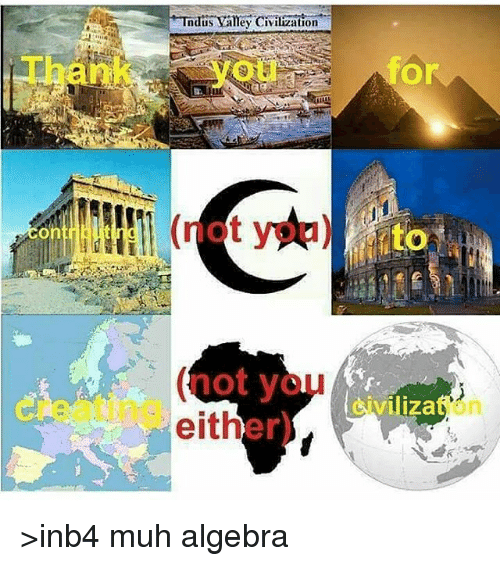 indus valley civilization or not you to 0 not youclizstion 26088127 25 best indus valley civilization memes egypte memes, civility memes