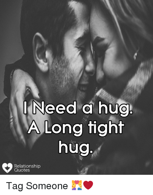 Ineed A Huo A Long Tight Hug Relationship Quotes Tag Someone