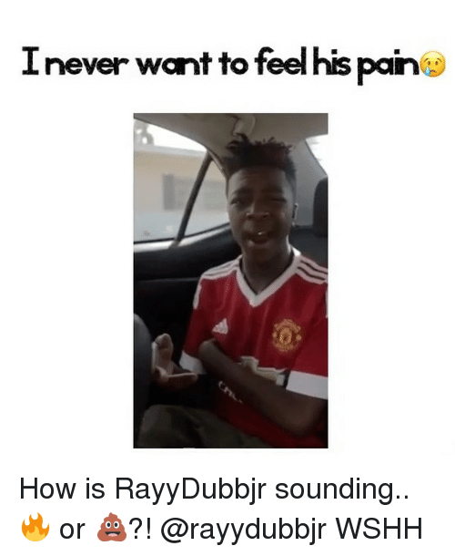 Memes, Wshh, and 🤖: Inever want to feel his paino How is RayyDubbjr sounding.. 🔥 or 💩?! @rayydubbjr WSHH