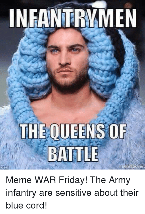 infantry men the oueens of battle matanet pa meme war 21763943 infantry men the oueens of battle matanet pa meme war friday! the