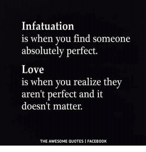 Infatuation Is When You Find Someone Absolutely Perfect Love Is When