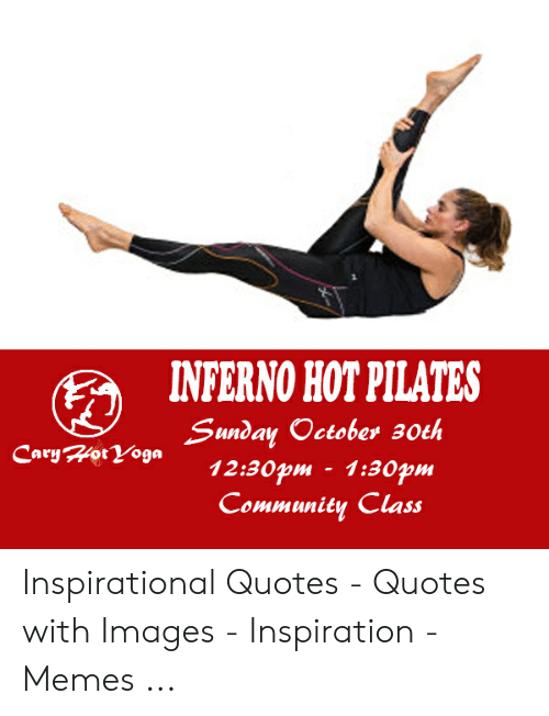 Memes, Images, and Quotes: INFERNO HOT PILATES  Sunday October 30th  Cary Hot Yoga  12:30pm- 1:30pm  Соmmunity Class Inspirational Quotes - Quotes with Images - Inspiration - Memes ...
