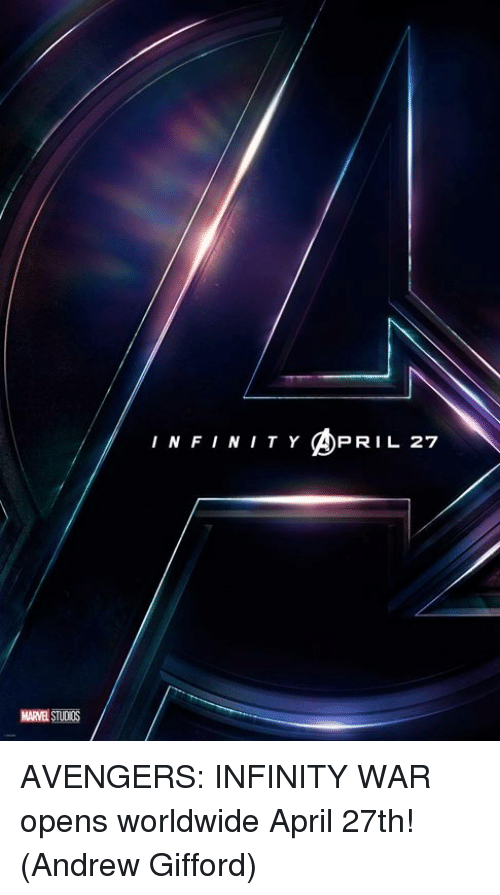 Memes, Avengers, and Infinity: INFINIT Y PRIL 27 AVENGERS: INFINITY WAR opens worldwide April 27th!  (Andrew Gifford)
