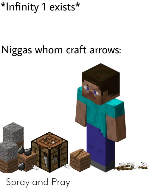 Reddit, Infinity, and Craft: *Infinity 1 exists*  Niggas whom craft arrows Spray and Pray