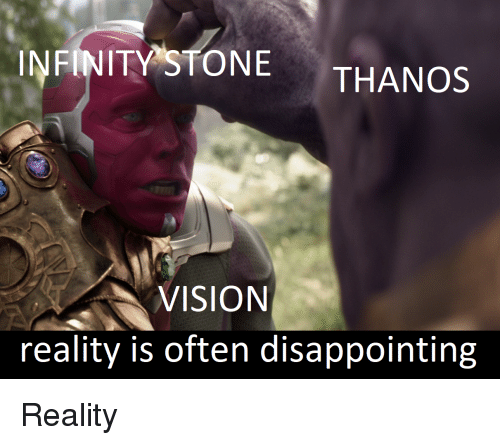 Infinity Stone Thanos Vision Reality Is Often Disappointing Vision