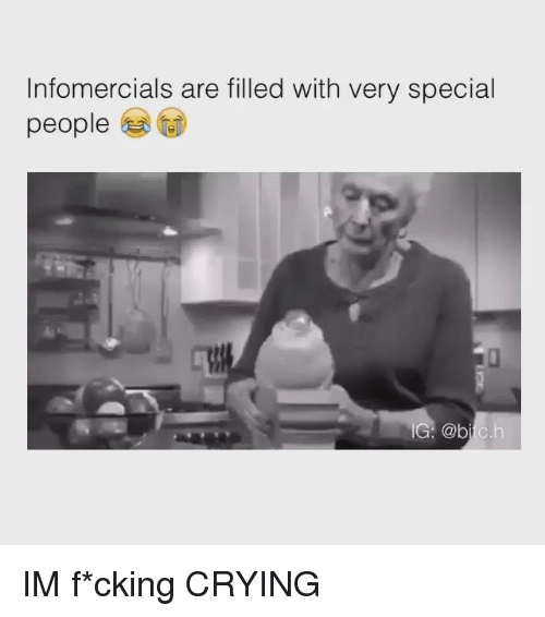 Crying, Dank, and Ims: Infomercials are filled with very special  people  IG: @bitc IM f*cking CRYING