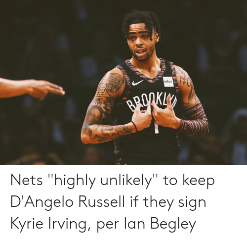 """Kyrie Irving, d'Angelo Russell, and Infor: infor Nets """"highly unlikely"""" to keep D'Angelo Russell if they sign Kyrie Irving, per Ian Begley"""
