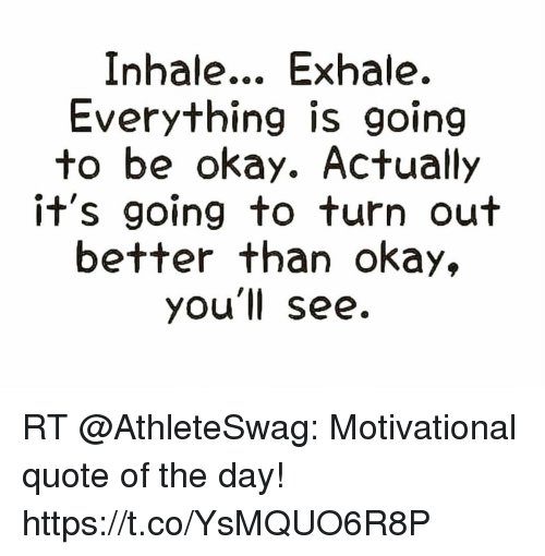 Inhale Exhale Everything Is Going To Be Okay Actually Its Going To