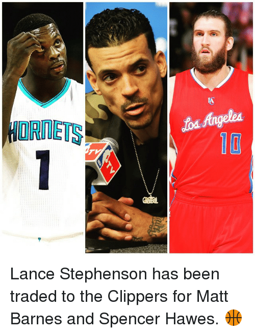 Lance Stephenson, Sports, and Matt Barnes: INLETION Lance Stephenson has been traded to the Clippers for Matt Barnes and Spencer Hawes. 🏀