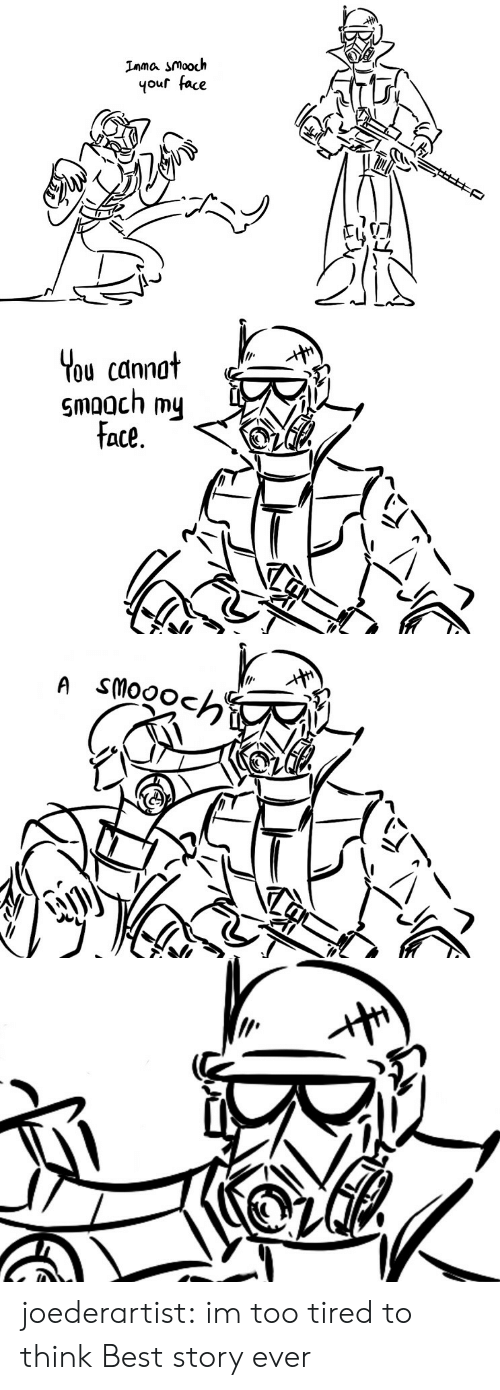 Tumblr, Best, and Blog: Inma smooch  your face   You cannot  ate. joederartist: im too tired to think   Best story ever