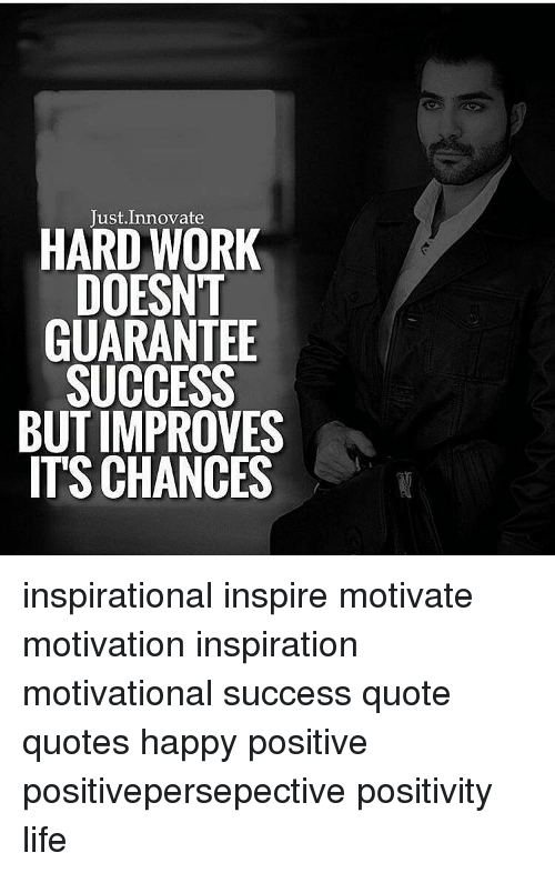 Memes, 🤖, And Motivation: Innovate HARD WORK DOESNT GUARANTEE SUCCESS BUT  IMPROVES ITS