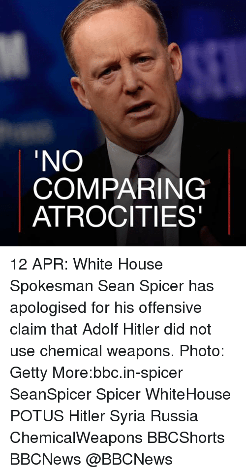 Memes, White House, and Hitler: INO  COMPARING  ATROCITIES 12 APR: White House Spokesman Sean Spicer has apologised for his offensive claim that Adolf Hitler did not use chemical weapons. Photo: Getty More:bbc.in-spicer SeanSpicer Spicer WhiteHouse POTUS Hitler Syria Russia ChemicalWeapons BBCShorts BBCNews @BBCNews