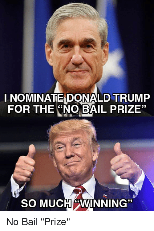 "Politics, Bail, and For: INOMINATE DONALD TRUMF  FOR THE ""NO BAIL PRIZE""  SO MUCH""WINNING""  03"