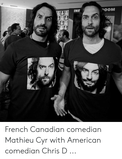 American, Canadian, and French: INS  ESE French Canadian comedian Mathieu Cyr with American comedian Chris D ...