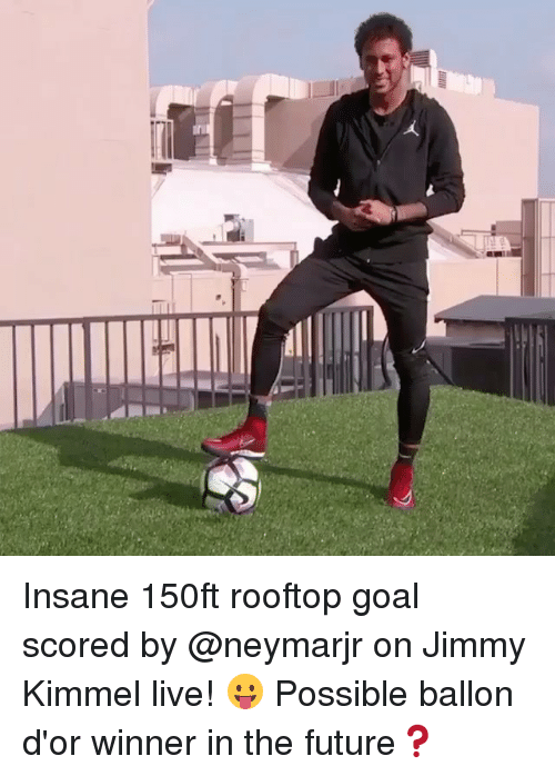 Future, Memes, and Jimmy Kimmel: Insane 150ft rooftop goal scored by @neymarjr on Jimmy Kimmel live! 😛 Possible ballon d'or winner in the future❓