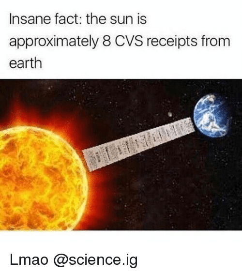 Ironic, Lmao, and Earth: Insane fact: the sun is  approximately 8 CVS receipts from  earth Lmao @science.ig
