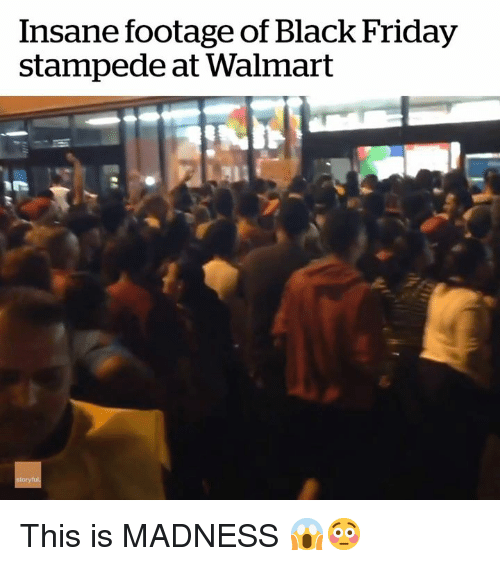 Black Friday, Friday, and Walmart: Insane footage of Black Friday  stampede at Walmart This is MADNESS 😱😳