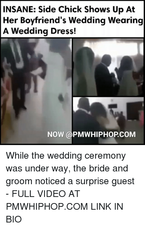 Memes, Side Chick, and Dress: INSANE: Side Chick Shows Up At  Her Boyfriend's Wedding Wearing  A Wedding Dress!  NOW (a PMWHIPHOP COM While the wedding ceremony was under way, the bride and groom noticed a surprise guest - FULL VIDEO AT PMWHIPHOP.COM LINK IN BIO