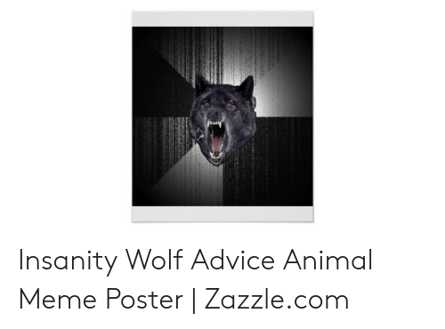 9 Out Of 10 Doctors Agree That 1 Out Of 10 Doc Zazzle >> Insanity Wolf Advice Animal Meme Poster Zazzlecom Advice Meme On