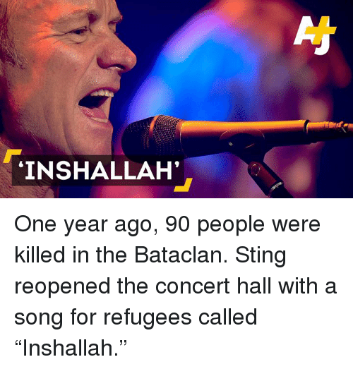 INSHALLAH' One Year Ago 90 People Were Killed in the Bataclan Sting