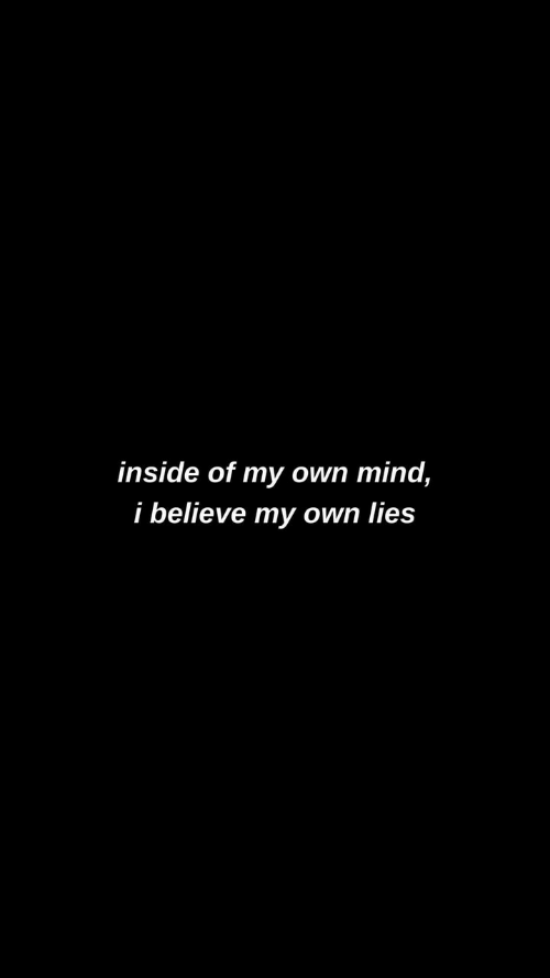 Mind, Believe, and Own: inside of my own mind,  i believe my own lies