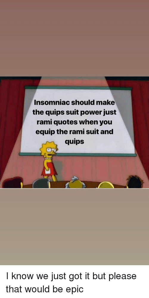 Insomniac Should Make the Quips Suit Power Just Rami Quotes When You