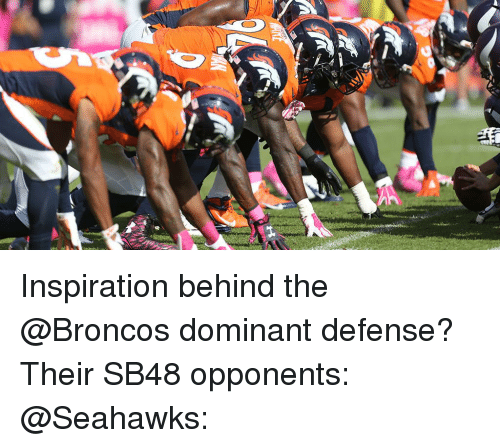 Memes, Broncos, and Seahawks: Inspiration behind the @Broncos dominant defense? Their SB48 opponents: @Seahawks: