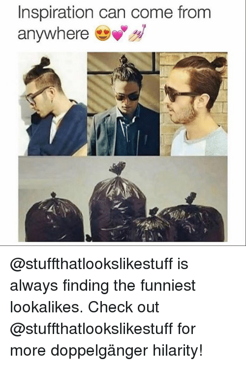 Doppelganger, Memes, and Inspiration: Inspiration can come from  anywhere @stuffthatlookslikestuff is always finding the funniest lookalikes. Check out @stuffthatlookslikestuff for more doppelgänger hilarity!