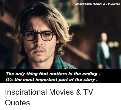 Inspirational Movies & TV Quotes the Only Thing That Matters ...
