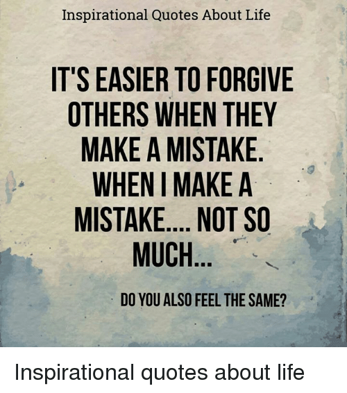 Inspirational Quotes About Life Its Easier To Forgive Others When