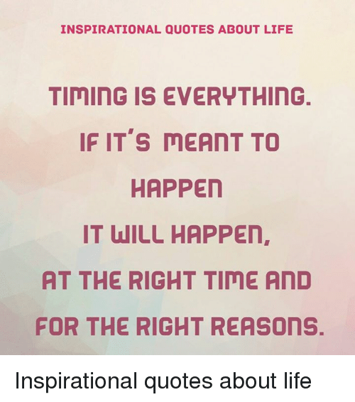 Inspirational Quotes About Life Timing Is Everything If Its Meant