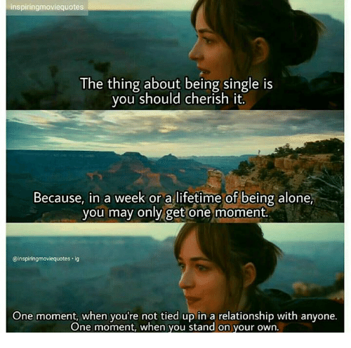 Inspiringmoviequotes The Thing About Being Single Is You Should
