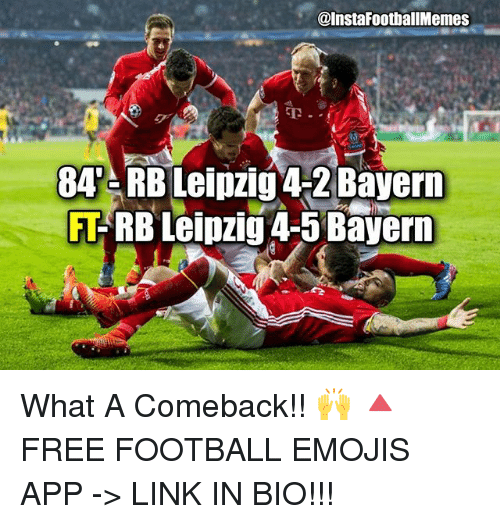 Footballmemes 84 Rb Leipzig 42 Bayern Rb Leipzig 4 5 Bayern What A Comeback Free Football Emojis App Link In Bio Football Meme On Me Me