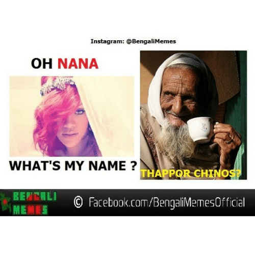 Instagram BengaliMemes OH NANA WHAT'S MY NAME a GoRCHINOS BERCALI O