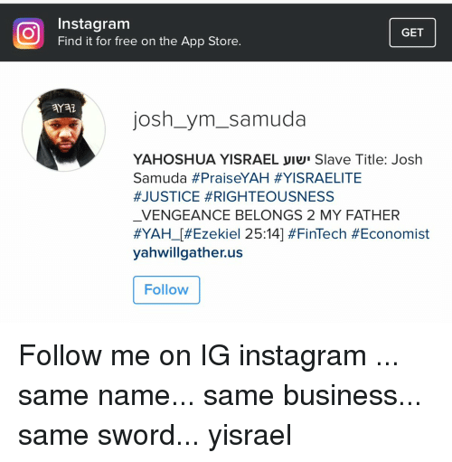 Instagram Get Find It For Free On The App Store Josh Ym Samuda Yahoshua Yisrael Uiui Slave Title Josh Samuda Praiseyah Yisraelite Justice Righteousness Vengeance Belongs 2 My Father Hyah L Ezekiel 2514 Ive been hitting the links and i feel like ive learned a lot this past week. meme