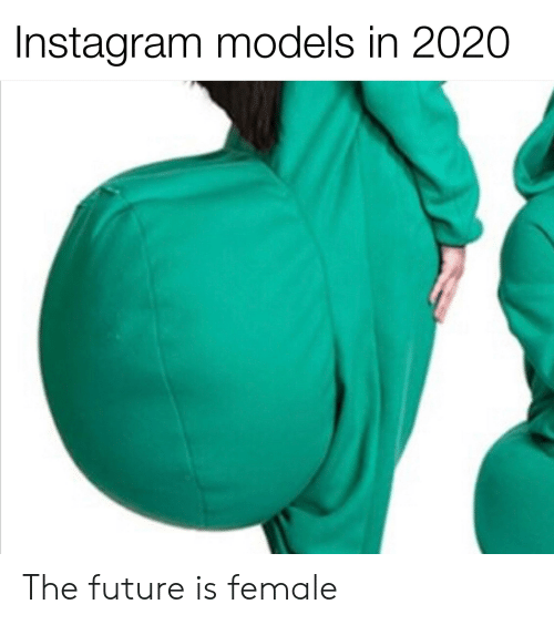Future, Instagram, and Reddit: Instagram models in 2020 The future is female