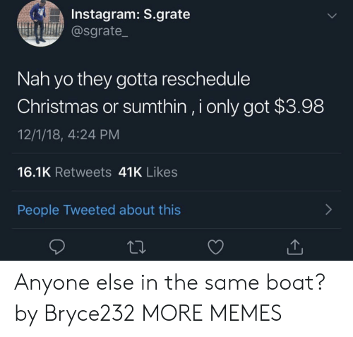 Christmas, Dank, and Instagram: Instagram: S.grate  @sgrate  Nah yo they gotta reschedule  Christmas or sumthin, i only got $3.98  12/1/18, 4:24 PM  16.1K Retweets 41K Likes  People Tweeted about this Anyone else in the same boat? by Bryce232 MORE MEMES
