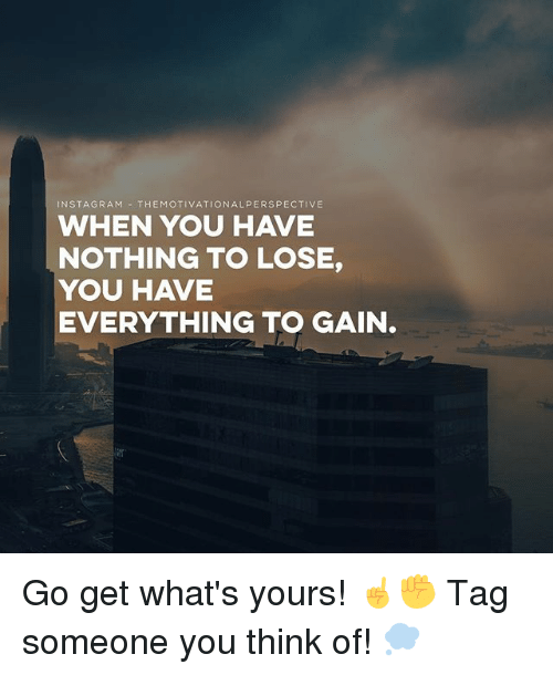 Instagram Themotivationalperspective When You Have Nothing To Lose