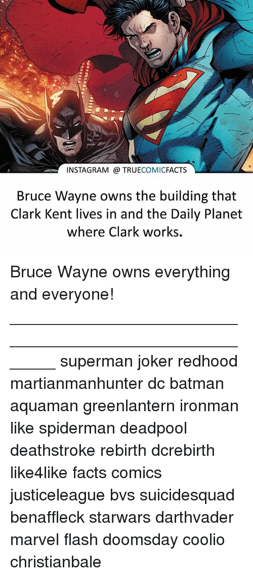 Batman, Clark Kent, and Coolio: INSTAGRAM TRUE  COMIC  FACTS  Bruce Wayne owns the building that  Clark Kent lives in and the Daily Planet  where Clark works. Bruce Wayne owns everything and everyone! ⠀_______________________________________________________ superman joker redhood martianmanhunter dc batman aquaman greenlantern ironman like spiderman deadpool deathstroke rebirth dcrebirth like4like facts comics justiceleague bvs suicidesquad benaffleck starwars darthvader marvel flash doomsday coolio christianbale