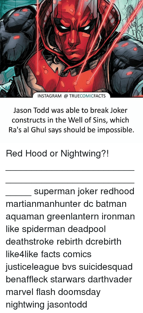 Batman, Facts, and Instagram: INSTAGRAM TRUE  COMIC  FACTS  Jason Todd was able to break Joker  constructs in the Well of Sins, which  Ra's al Ghul says should be impossible. Red Hood or Nightwing?! ⠀_______________________________________________________ superman joker redhood martianmanhunter dc batman aquaman greenlantern ironman like spiderman deadpool deathstroke rebirth dcrebirth like4like facts comics justiceleague bvs suicidesquad benaffleck starwars darthvader marvel flash doomsday nightwing jasontodd