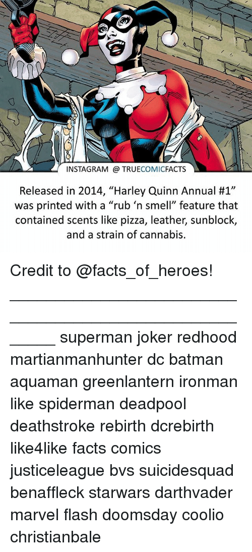 "Batman, Coolio, and Facts: INSTAGRAM TRUE  COMIC  FACTS  Released in 2014, ""Harley Quinn Annual #1""  was printed with a ""rub 'n smell"" feature that  contained scents like pizza, leather, sunblock,  and a strain of cannabis. Credit to @facts_of_heroes! ⠀_______________________________________________________ superman joker redhood martianmanhunter dc batman aquaman greenlantern ironman like spiderman deadpool deathstroke rebirth dcrebirth like4like facts comics justiceleague bvs suicidesquad benaffleck starwars darthvader marvel flash doomsday coolio christianbale"
