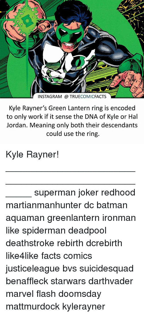 Batman, Facts, and Instagram: INSTAGRAM TRUECOMICFACTS  Kyle Rayner's Green Lantern ring is encoded  to only work if it sense the DNA of Kyle or Hal  Jordan. Meaning only both their descendants  could use the ring. Kyle Rayner! ⠀_______________________________________________________ superman joker redhood martianmanhunter dc batman aquaman greenlantern ironman like spiderman deadpool deathstroke rebirth dcrebirth like4like facts comics justiceleague bvs suicidesquad benaffleck starwars darthvader marvel flash doomsday mattmurdock kylerayner
