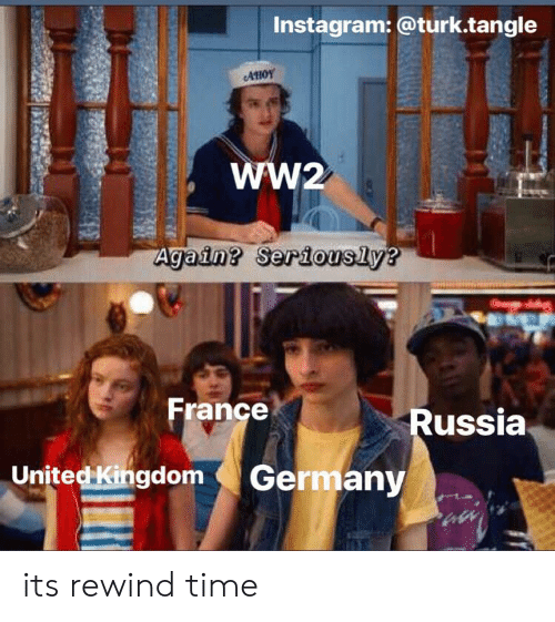 Instagram@turktangle AHOY Ww2 Again? Seriously? France Russia